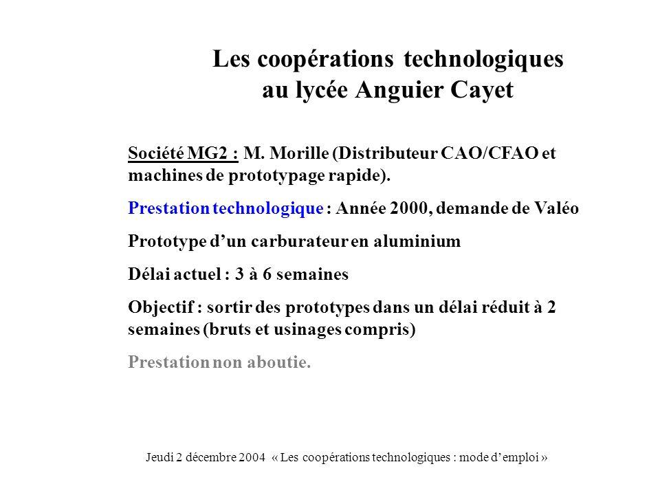 Les coopérations technologiques au lycée Anguier Cayet Société MG2 : M. Morille (Distributeur CAO/CFAO et machines de prototypage rapide). Prestation