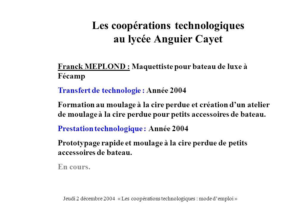 Les coopérations technologiques au lycée Anguier Cayet Franck MEPLOND : Maquettiste pour bateau de luxe à Fécamp Transfert de technologie : Année 2004