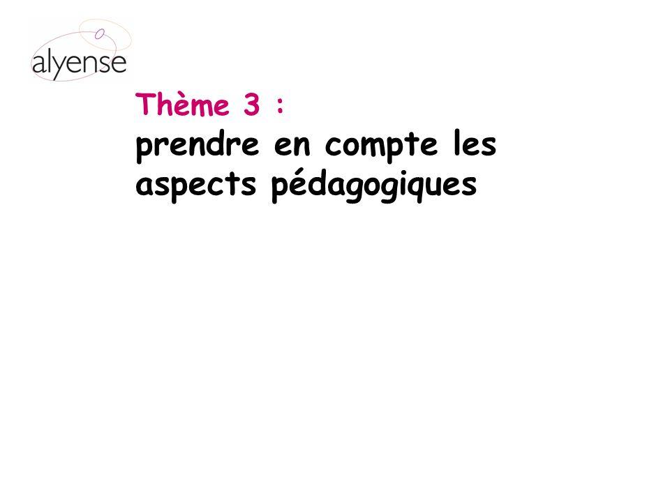 Thème 3 : prendre en compte les aspects pédagogiques