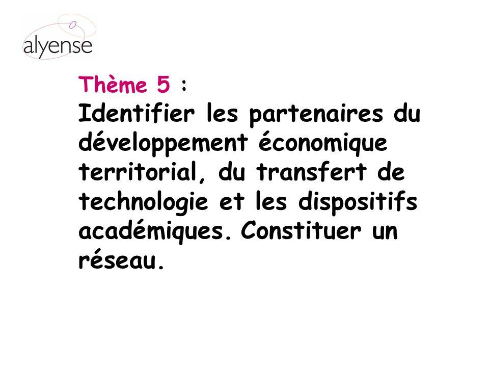 Thème 5 : Identifier les partenaires du développement économique territorial, du transfert de technologie et les dispositifs académiques. Constituer u