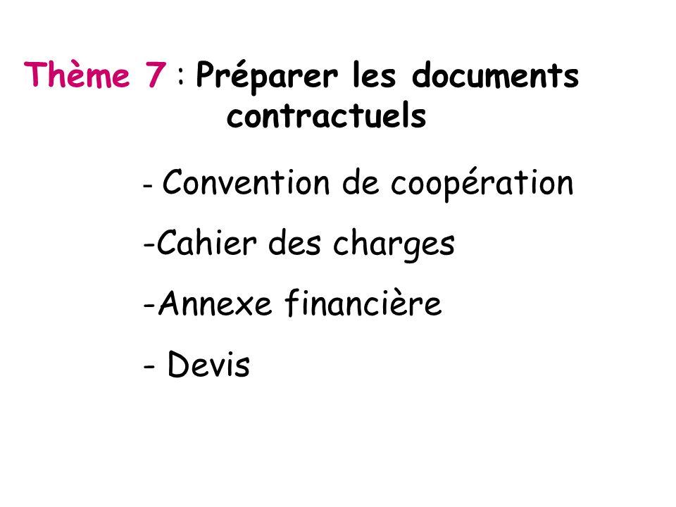 Thème 7 : Préparer les documents contractuels - Convention de coopération -Cahier des charges -Annexe financière - Devis