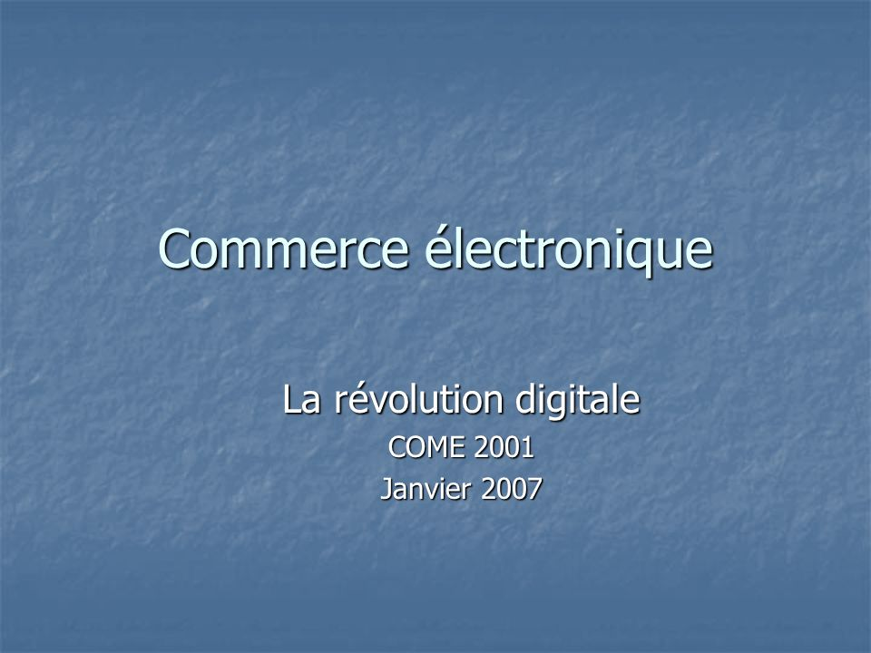 Commerce électronique La révolution digitale COME 2001 Janvier 2007