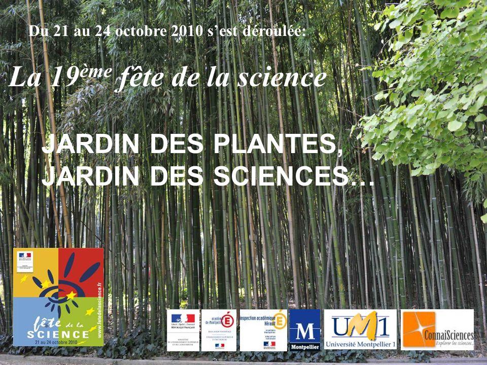 Le Rectorat, lInspection Académique de lHérault, lUniversité Montpellier I, la Ville de Montpellier et ConnaiSciences se sont associés pour organiser « Jardin des Plantes, Jardin des Sciences », une manifestation rassemblant plus de 25 ateliers danimations et de rencontres scientifiques.