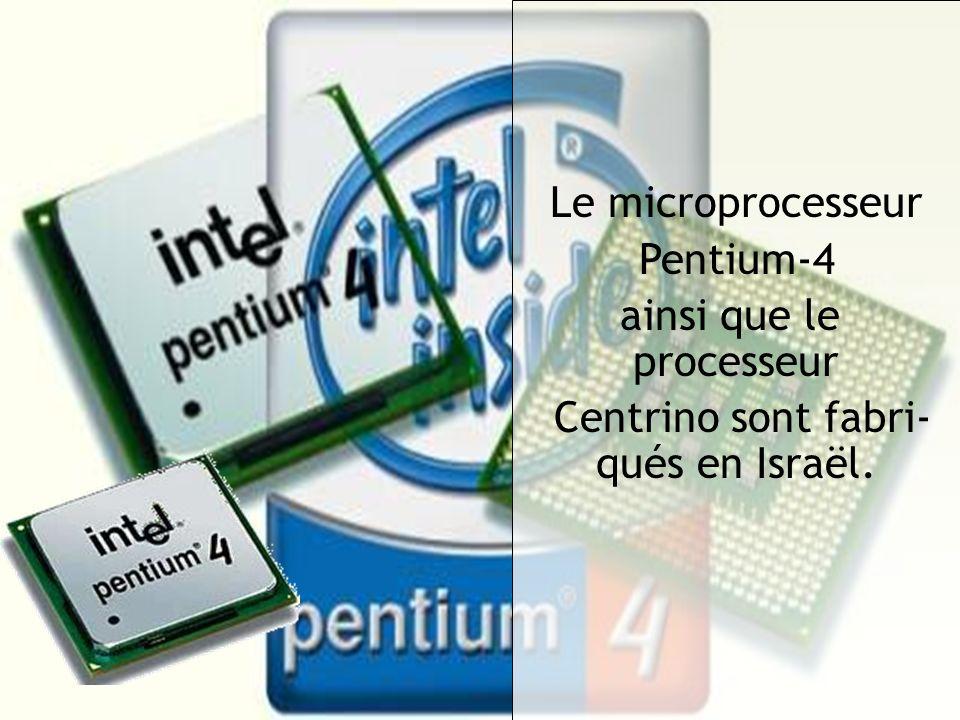 Le microprocesseur Pentium-4 ainsi que le processeur Centrino sont fabri- qués en Israël.