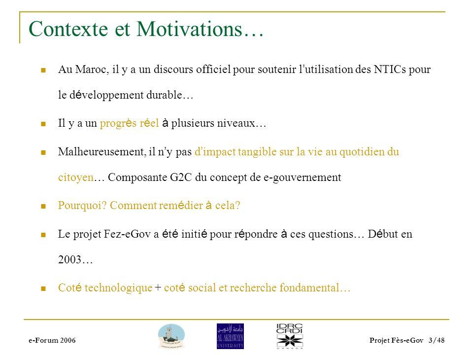 e-Forum 2006Projet Fès-eGov 2/48 Contexte général… Nous croyons que les nouvelles technologies de lInformation et de Communication –NTIC- sont une opp