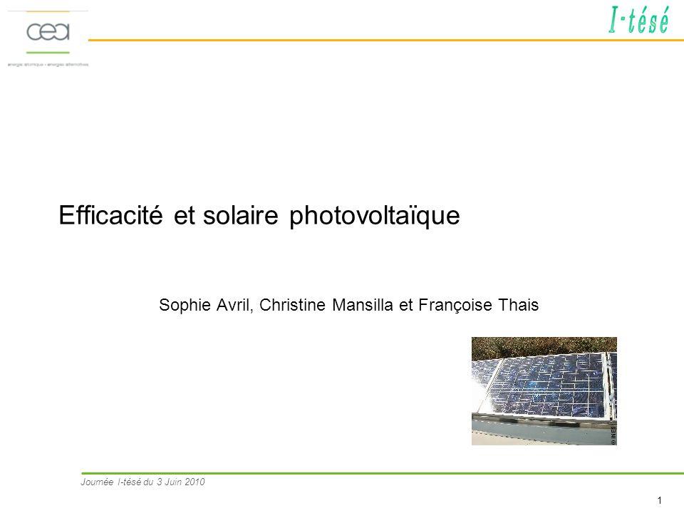 Journée I-tésé du 3 Juin 2010 1 Efficacité et solaire photovoltaïque Sophie Avril, Christine Mansilla et Françoise Thais © INES