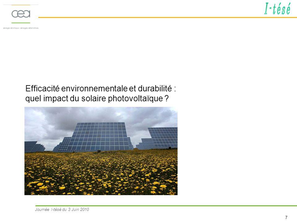 Journée I-tésé du 3 Juin 2010 7 Efficacité environnementale et durabilité : quel impact du solaire photovoltaïque ?