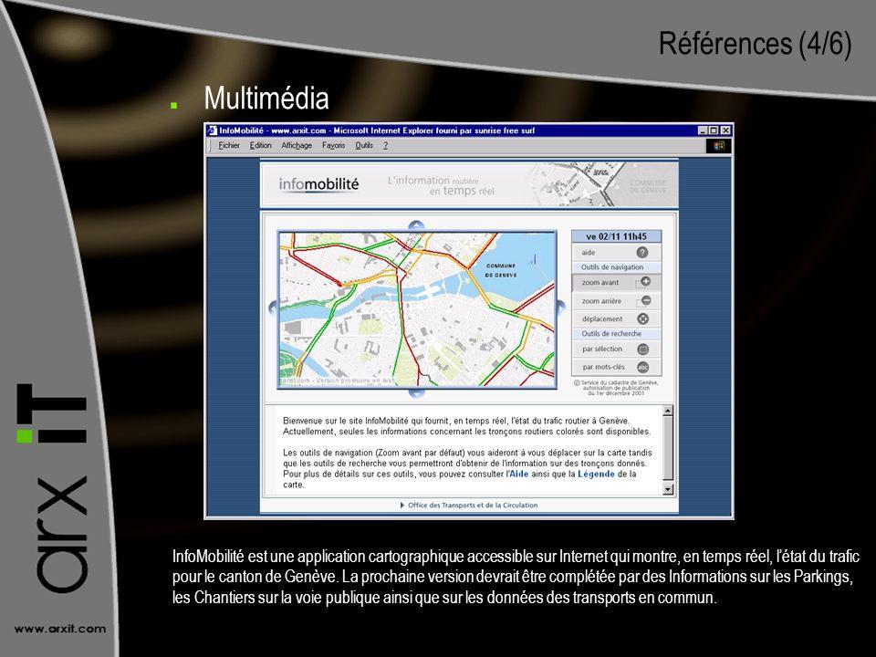 Références (4/6) Multimédia InfoMobilité est une application cartographique accessible sur Internet qui montre, en temps réel, létat du trafic pour le