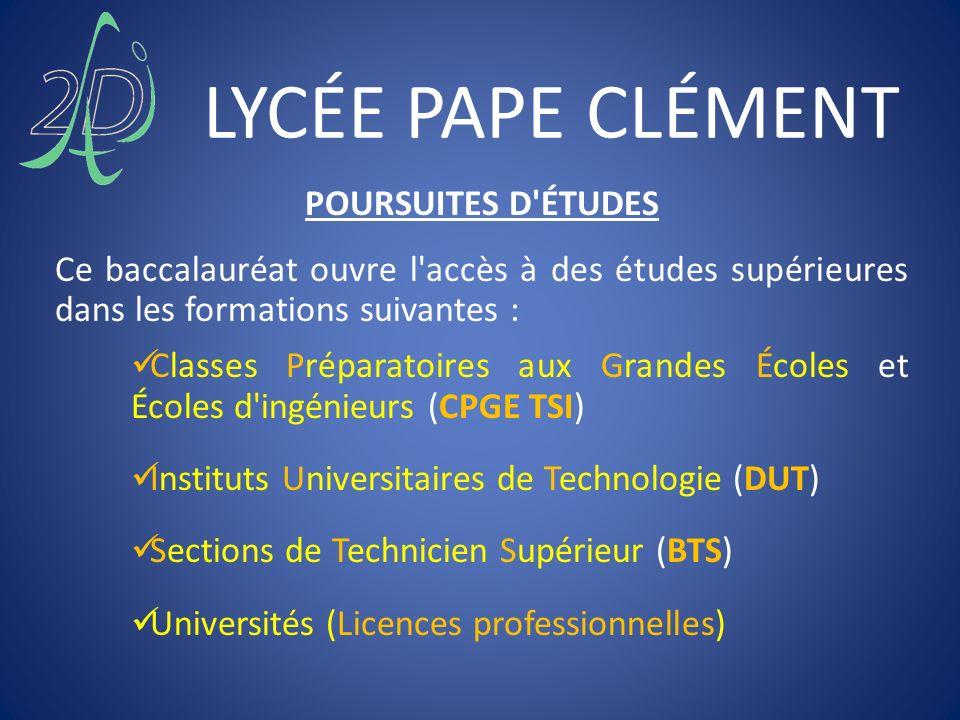 LYCÉE PAPE CLÉMENT POURSUITES D'ÉTUDES Ce baccalauréat ouvre l'accès à des études supérieures dans les formations suivantes : Classes Préparatoires au