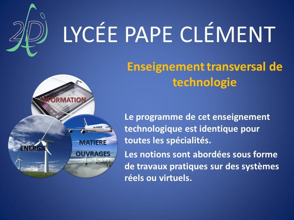 LYCÉE PAPE CLÉMENT Enseignement transversal de technologie Le programme de cet enseignement technologique est identique pour toutes les spécialités. L
