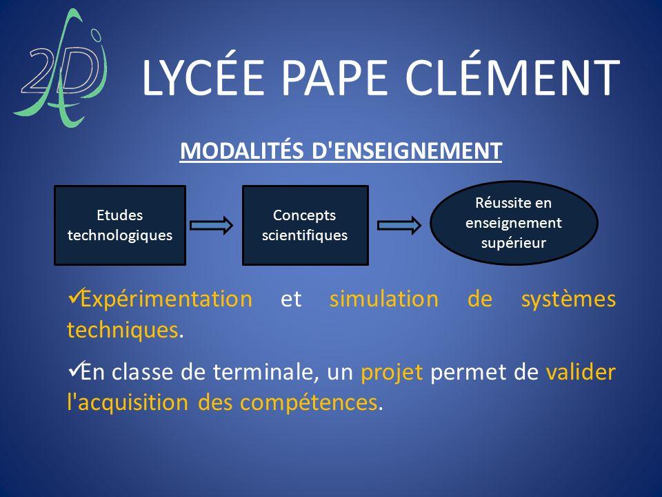 LYCÉE PAPE CLÉMENT MODALITÉS D'ENSEIGNEMENT Expérimentation et simulation de systèmes techniques. En classe de terminale, un projet permet de valider