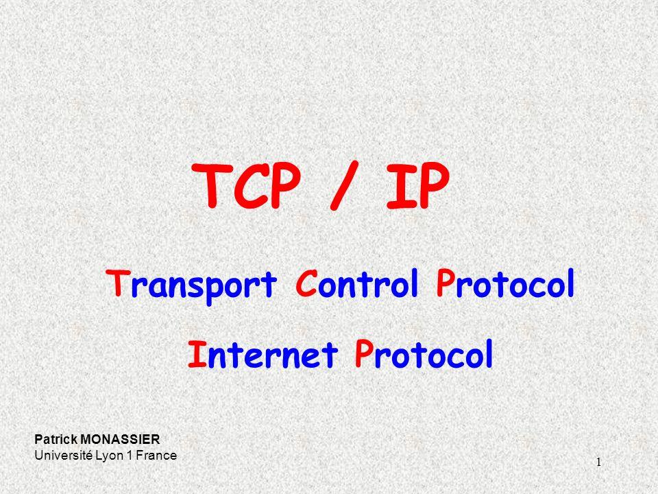 1 TCP / IP Patrick MONASSIER Université Lyon 1 France Transport Control Protocol Internet Protocol