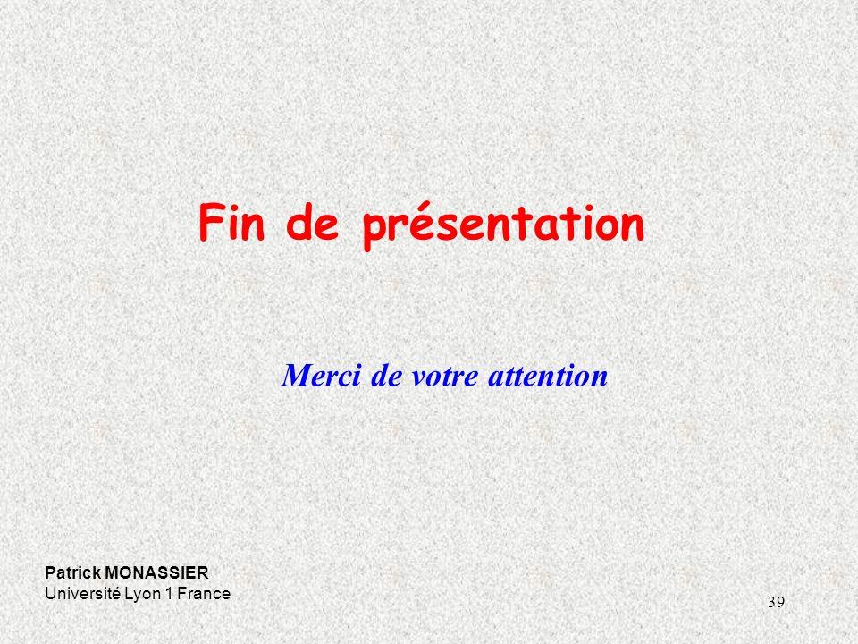 39 Fin de présentation Patrick MONASSIER Université Lyon 1 France Merci de votre attention