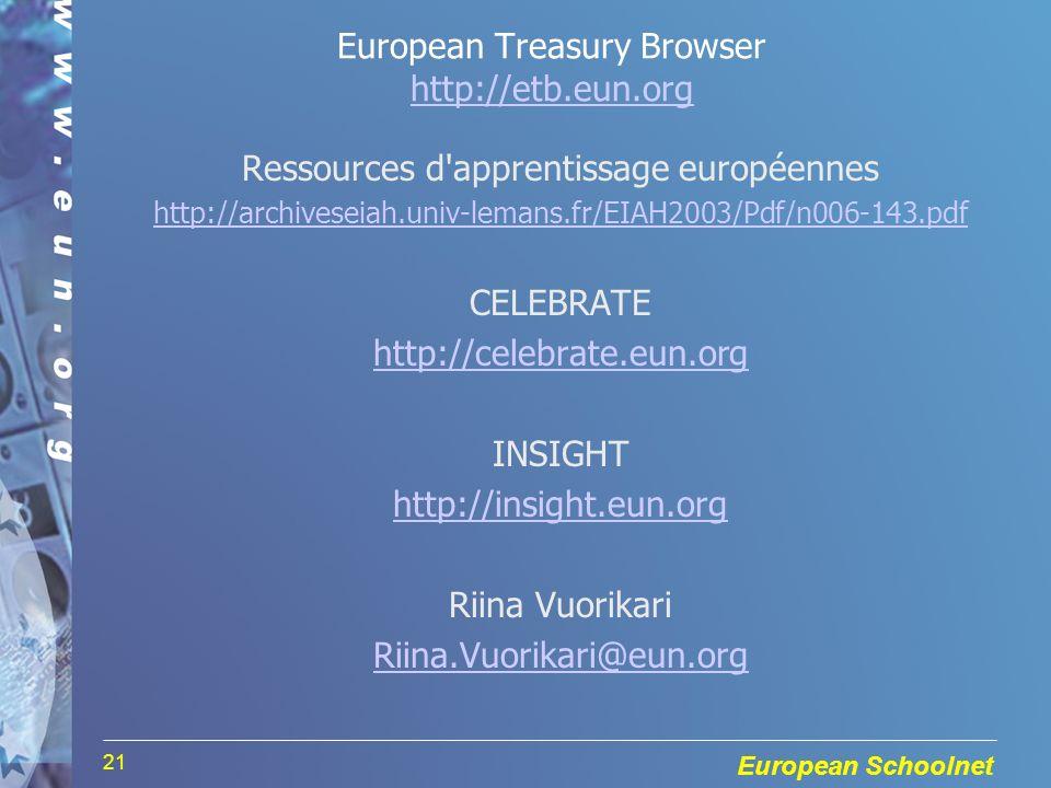 European Schoolnet 21 Ressources d apprentissage européennes http://archiveseiah.univ-lemans.fr/EIAH2003/Pdf/n006-143.pdf CELEBRATE http://celebrate.eun.org INSIGHT http://insight.eun.org Riina Vuorikari Riina.Vuorikari@eun.org European Treasury Browser http://etb.eun.org http://etb.eun.org