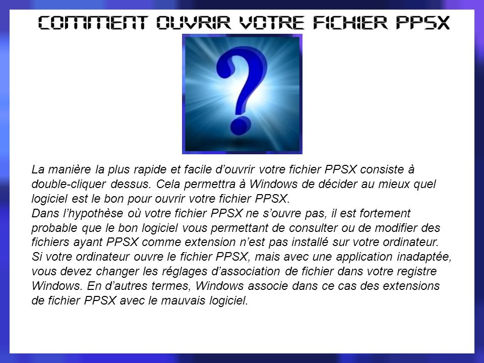 En quoi consiste une extension de fichier PPSX ? Quelquun vous a-t-il envoyé un fichier PPSX et vous ne savez pas comment louvrir ? Peut-être avez-vou