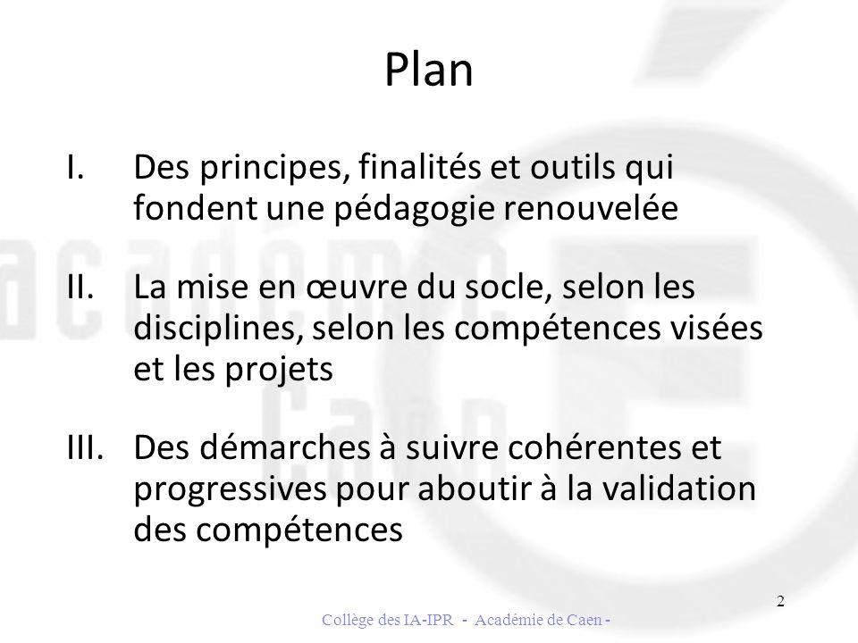 Plan I.Des principes, finalités et outils qui fondent une pédagogie renouvelée II.La mise en œuvre du socle, selon les disciplines, selon les compéten