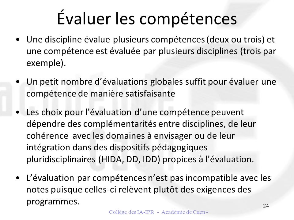 Évaluer les compétences Une discipline évalue plusieurs compétences (deux ou trois) et une compétence est évaluée par plusieurs disciplines (trois par