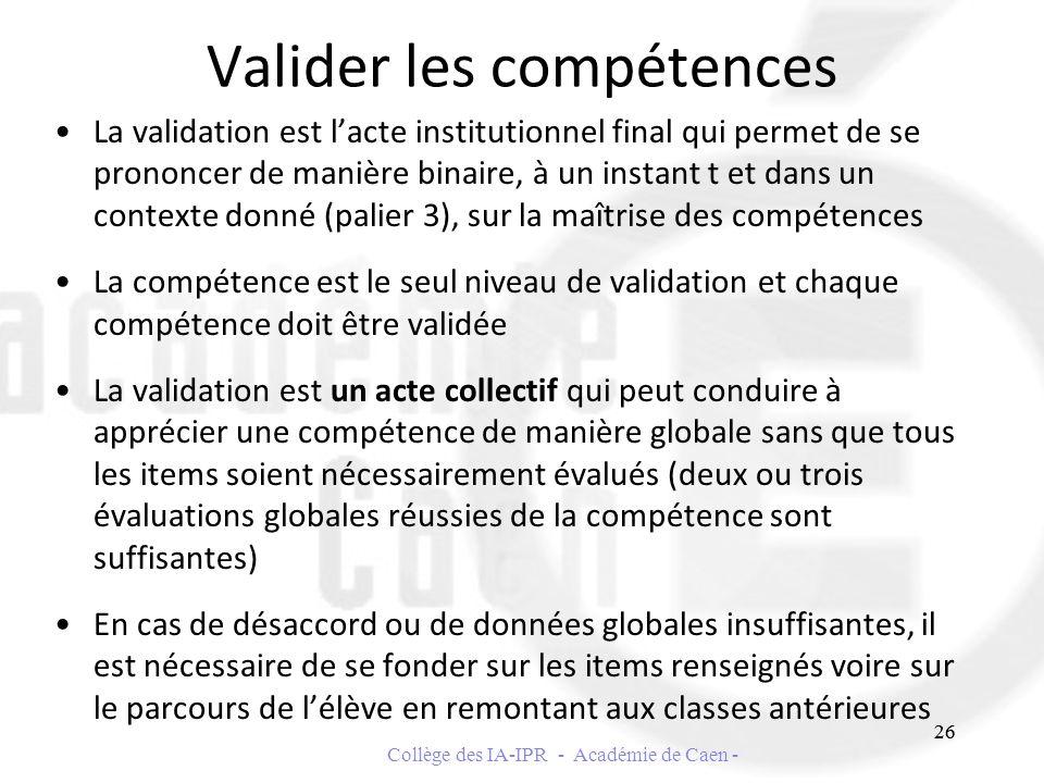 Valider les compétences La validation est lacte institutionnel final qui permet de se prononcer de manière binaire, à un instant t et dans un contexte