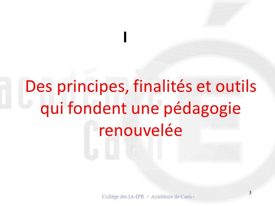 Des principes, finalités et outils qui fondent une pédagogie renouvelée I 3 Collège des IA-IPR - Académie de Caen - 3