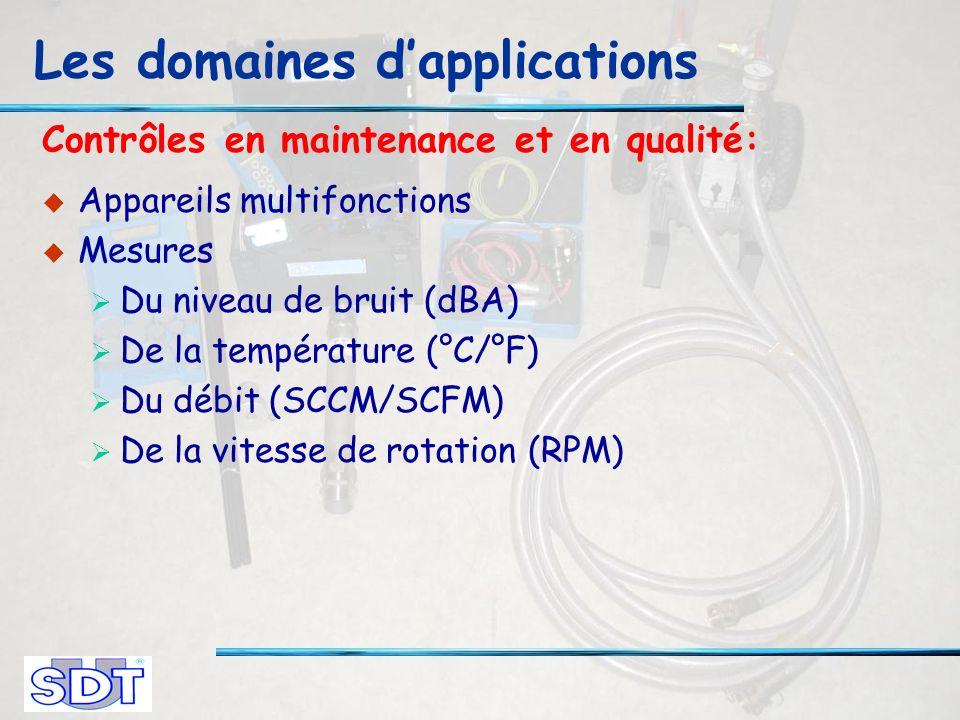Contrôles en maintenance et en qualité: Appareils multifonctions Mesures Du niveau de bruit (dBA) De la température (°C/°F) Du débit (SCCM/SCFM) De la vitesse de rotation (RPM) Les domaines dapplications