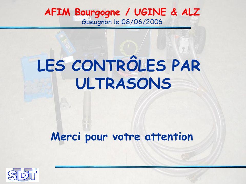 LES CONTRÔLES PAR ULTRASONS AFIM Bourgogne / UGINE & ALZ Gueugnon le 08/06/2006 Merci pour votre attention