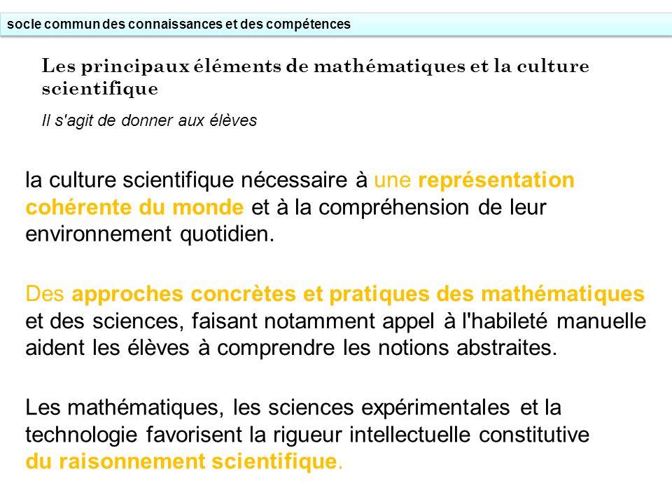 socle commun des connaissances et des compétences Les principaux éléments de mathématiques et la culture scientifique Il s'agit de donner aux élèves l