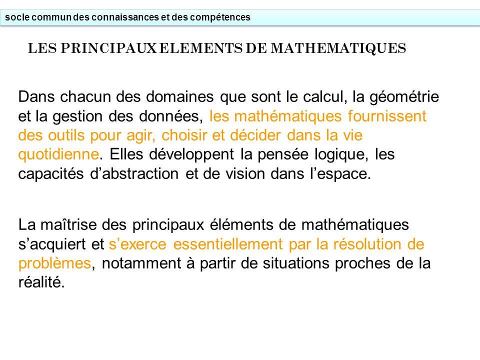 socle commun des connaissances et des compétences LES PRINCIPAUX ELEMENTS DE MATHEMATIQUES Dans chacun des domaines que sont le calcul, la géométrie e
