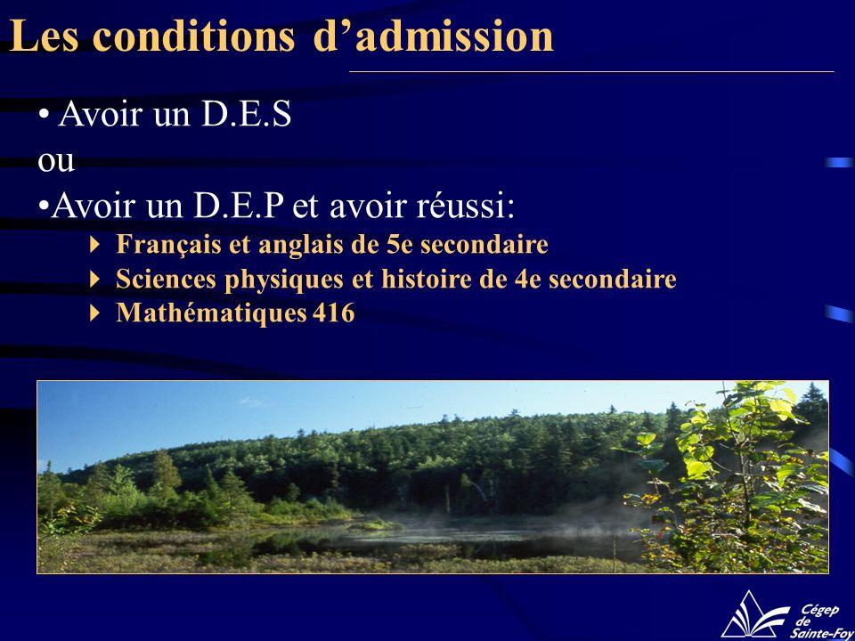 Les conditions dadmission Avoir un D.E.S ou Avoir un D.E.P et avoir réussi: Français et anglais de 5e secondaire Sciences physiques et histoire de 4e secondaire Mathématiques 416