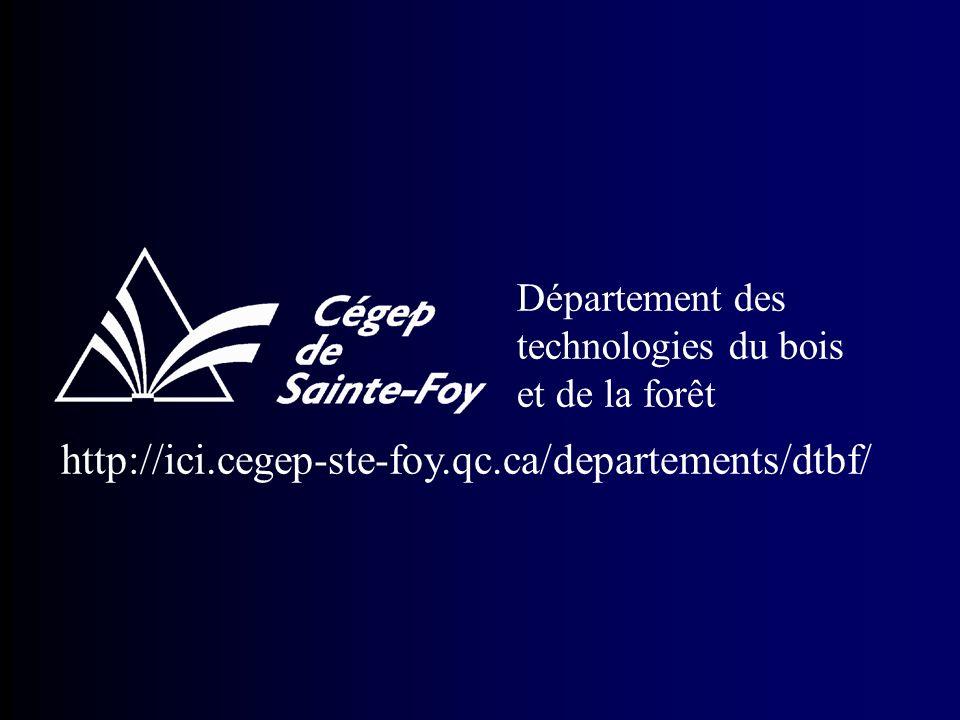 Département des technologies du bois et de la forêt http://ici.cegep-ste-foy.qc.ca/departements/dtbf/