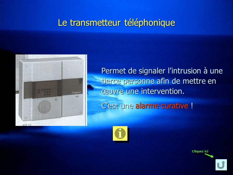Le transmetteur téléphonique Permet de signaler lintrusion à une tierce personne afin de mettre en œuvre une intervention. Cest une alarme curative cu