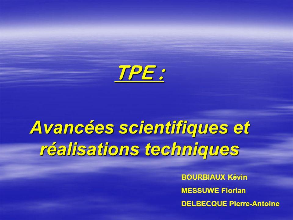 TPE : Avancées scientifiques et réalisations techniques BOURBIAUX Kévin MESSUWE Florian DELBECQUE Pierre-Antoine