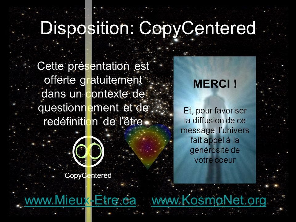 Disposition: CopyCentered Cette présentation est offerte gratuitement dans un contexte de questionnement et de redéfinition de lêtre MERCI .