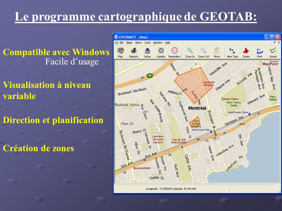 Le programme cartographique de GEOTAB: Compatible avec Windows Facile dusage Visualisation à niveau variable Direction et planification Création de zo