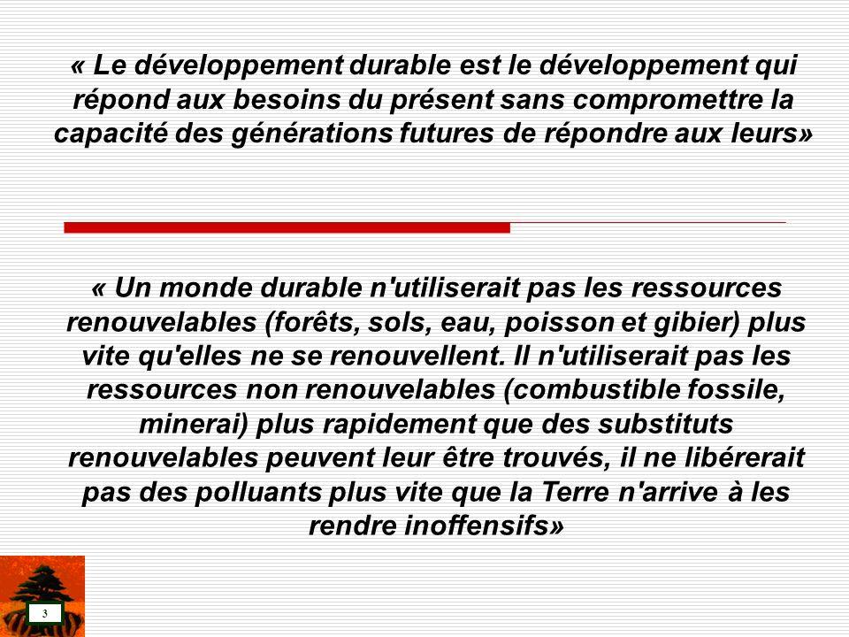 3 « Le développement durable est le développement qui répond aux besoins du présent sans compromettre la capacité des générations futures de répondre