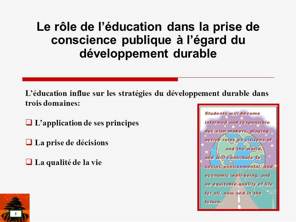 5 Léducation influe sur les stratégies du développement durable dans trois domaines: Lapplication de ses principes La prise de décisions La qualité de
