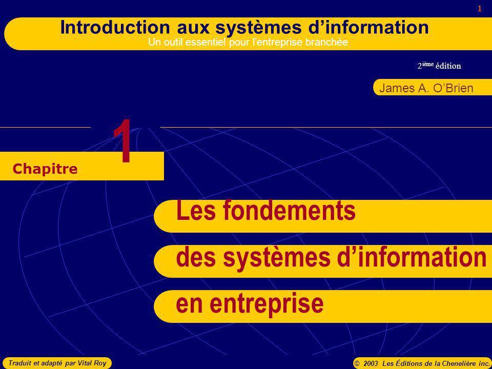 2 ième édition 1 Introduction aux systèmes dinformation Un outil essentiel pour lentreprise branchée Chapitre James A. OBrien © 2003 Les Éditions de l