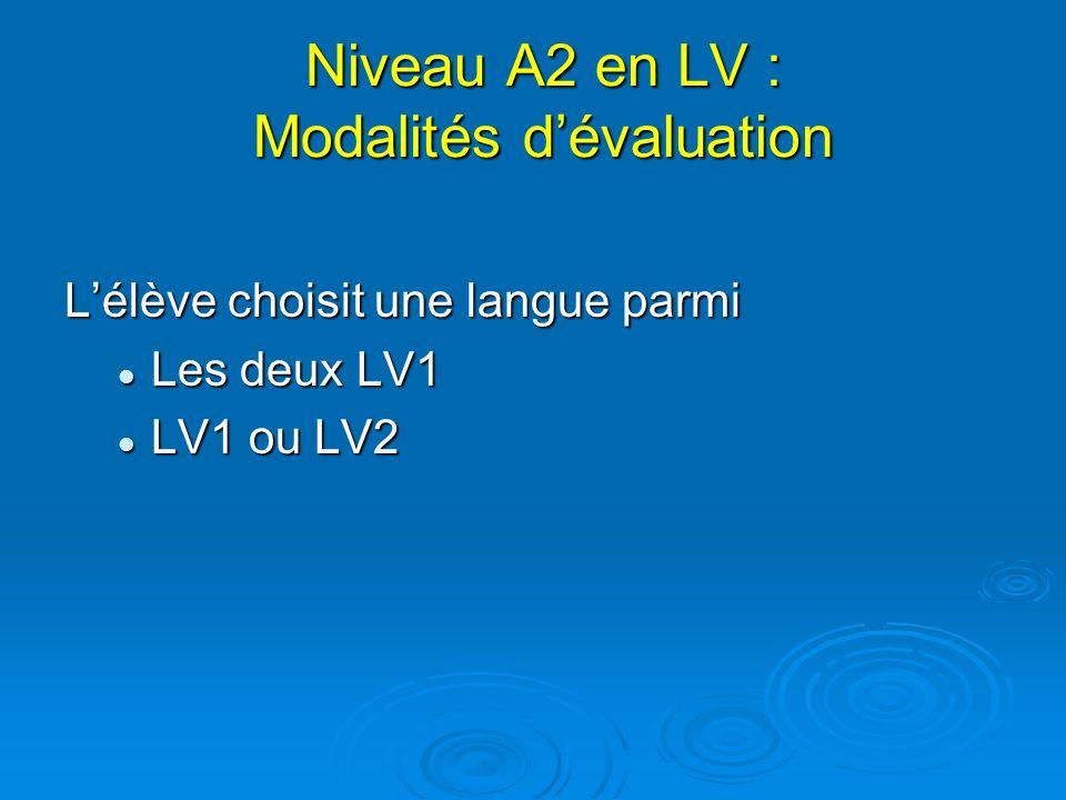 Niveau A2 en LV : Modalités dévaluation Lélève choisit une langue parmi Les deux LV1 Les deux LV1 LV1 ou LV2 LV1 ou LV2
