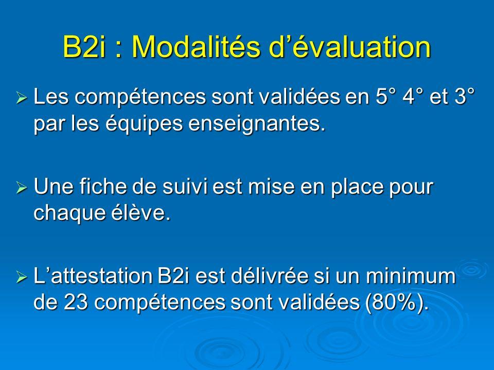 B2i : Modalités dévaluation Les compétences sont validées en 5° 4° et 3° par les équipes enseignantes. Les compétences sont validées en 5° 4° et 3° pa