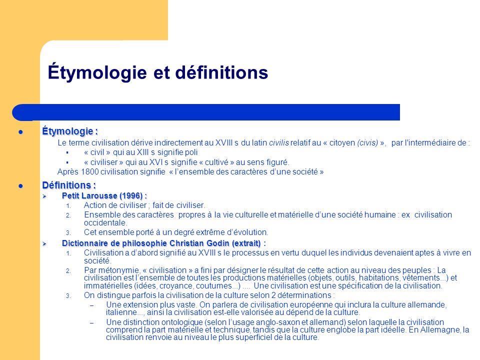 Étymologie et définitions Étymologie : Étymologie : Le terme civilisation dérive indirectement au XVIII s du latin civilis relatif au « citoyen (civis