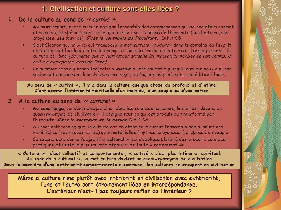 1. Civilisation et culture sont-elles liées ? 1.De la culture au sens de « cultivé ». Au sens strict, le mot culture désigne lensemble des connaissanc