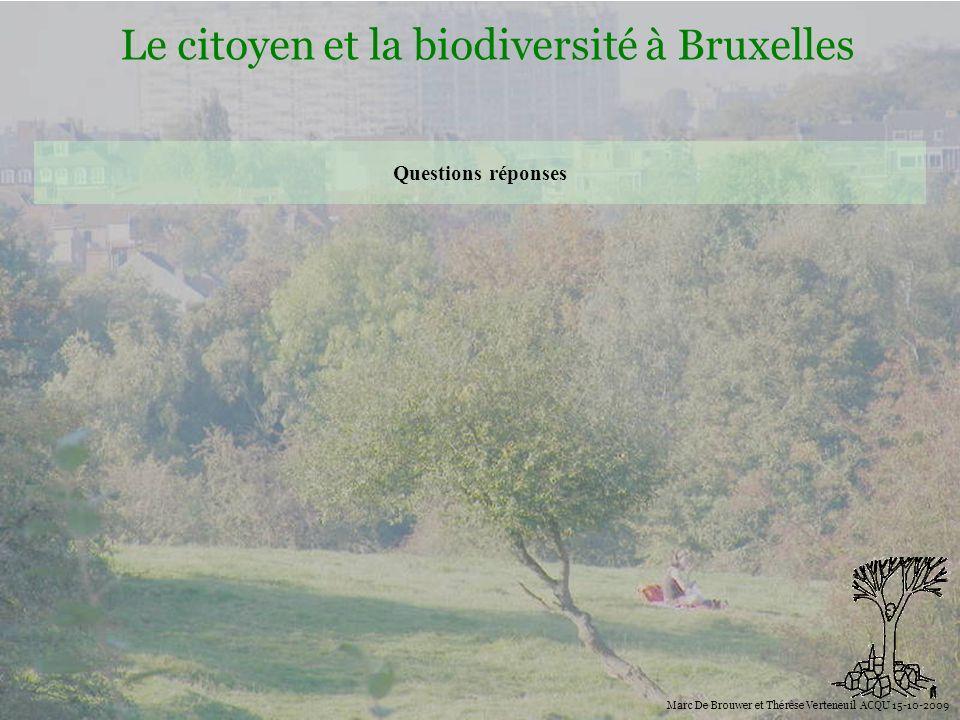 Biodiversité Le citoyen et la biodiversité à Bruxelles Marc De Brouwer et Thérèse Verteneuil ACQU 15-10-2009 Questions réponses