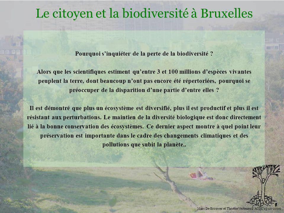 Biodiversité Le citoyen et la biodiversité à Bruxelles Marc De Brouwer et Thérèse Verteneuil ACQU 15-10-2009 Rôle de la biodiversité et influence des écosystèmes sur la vie humaine.