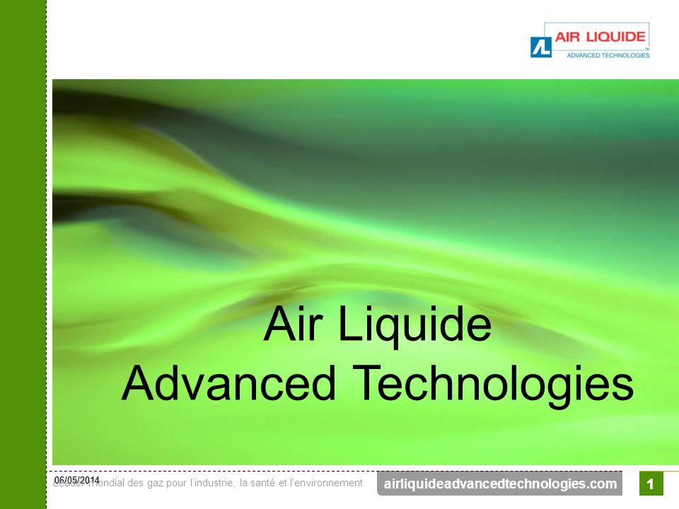 06/05/2014 Leader mondial des gaz pour lindustrie, la santé et lenvironnement 1 airliquideadvancedtechnologies.com Air Liquide Advanced Technologies 1