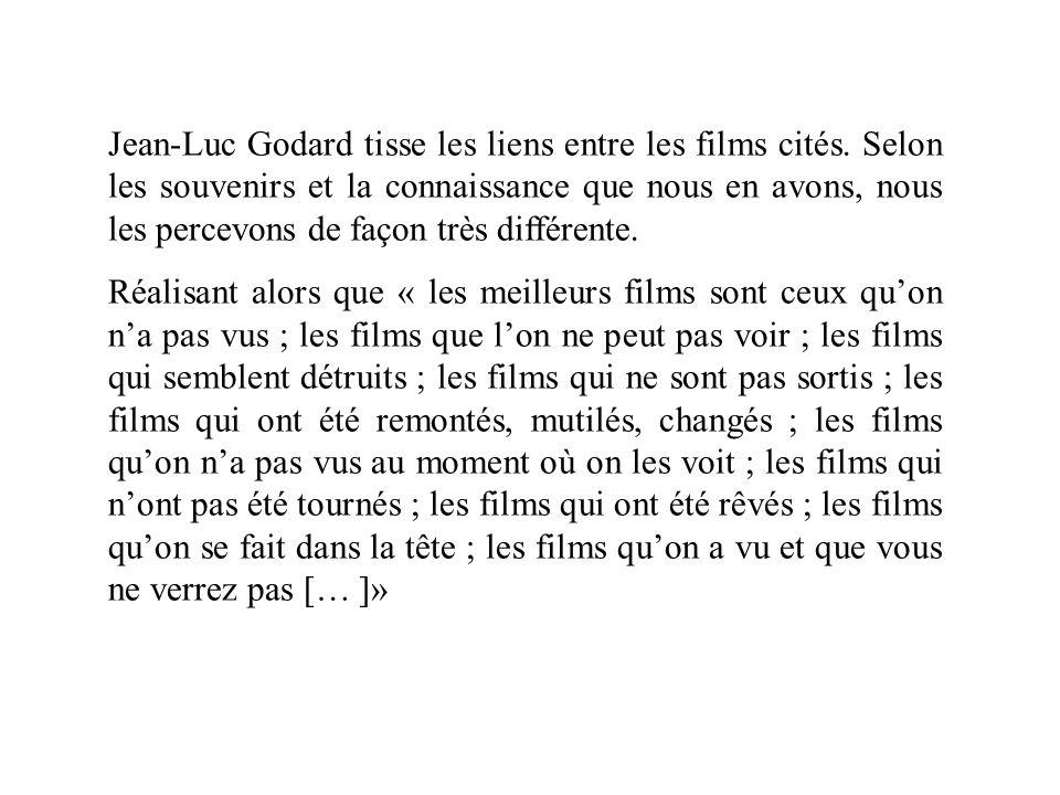 Jean-Luc Godard tisse les liens entre les films cités. Selon les souvenirs et la connaissance que nous en avons, nous les percevons de façon très diff
