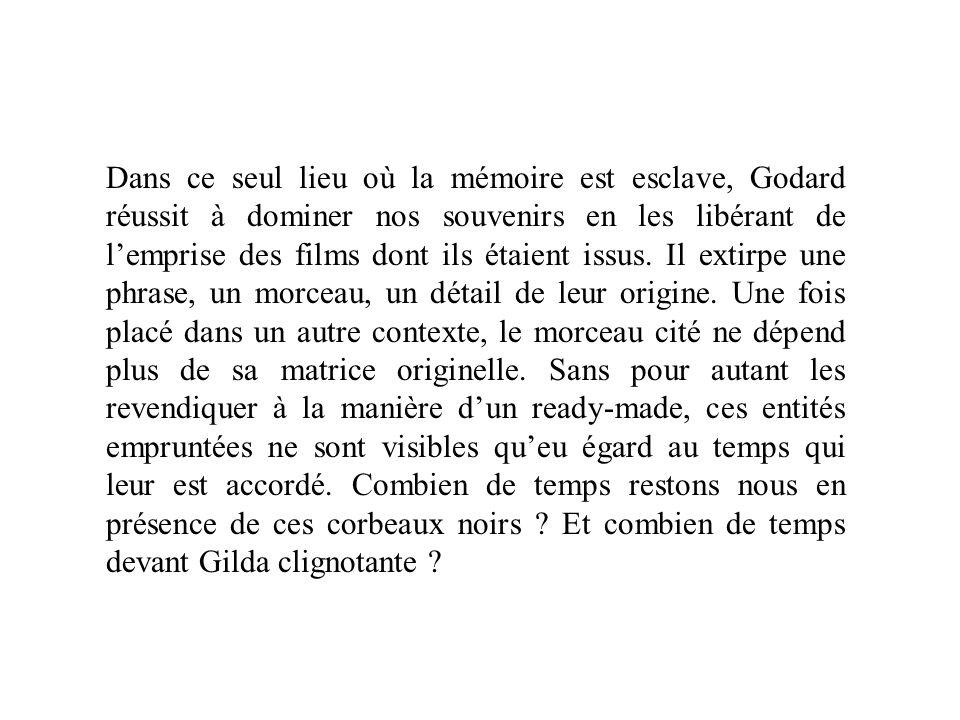 Dans ce seul lieu où la mémoire est esclave, Godard réussit à dominer nos souvenirs en les libérant de lemprise des films dont ils étaient issus. Il e