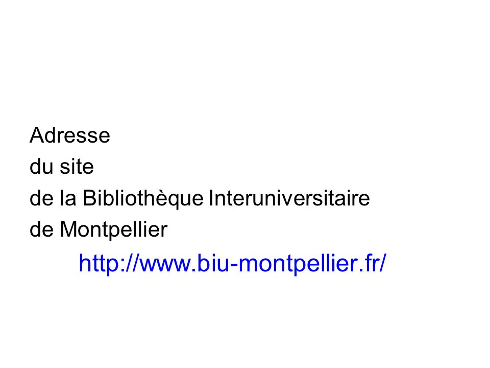 Adresse du site de la Bibliothèque Interuniversitaire de Montpellier http://www.biu-montpellier.fr/