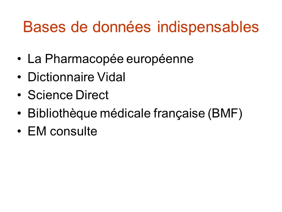Bases de données indispensables La Pharmacopée européenne Dictionnaire Vidal Science Direct Bibliothèque médicale française (BMF) EM consulte