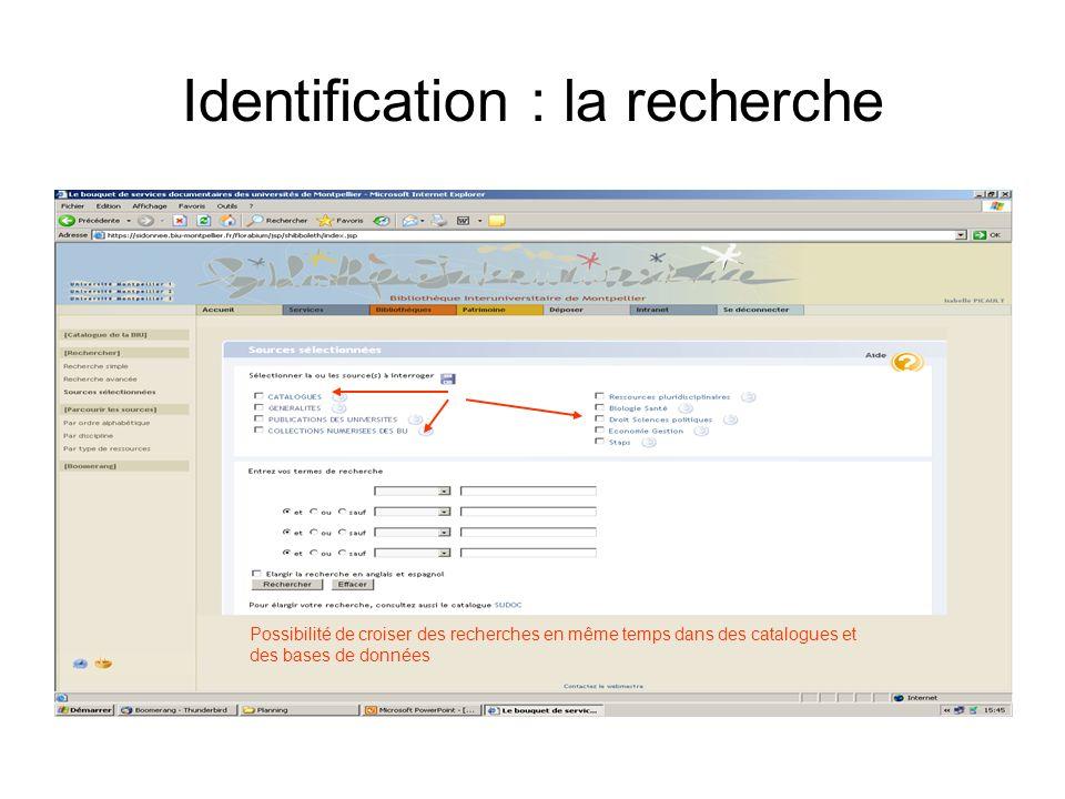 Identification : la recherche Possibilité de croiser des recherches en même temps dans des catalogues et des bases de données