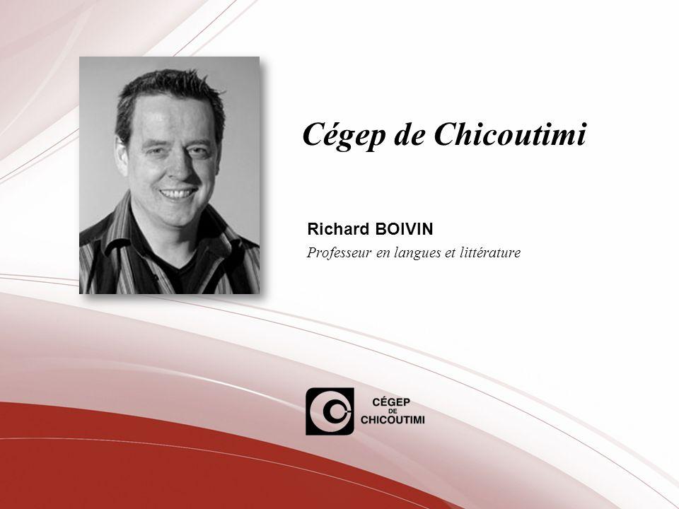 Cégep de Chicoutimi Richard BOIVIN Professeur en langues et littérature