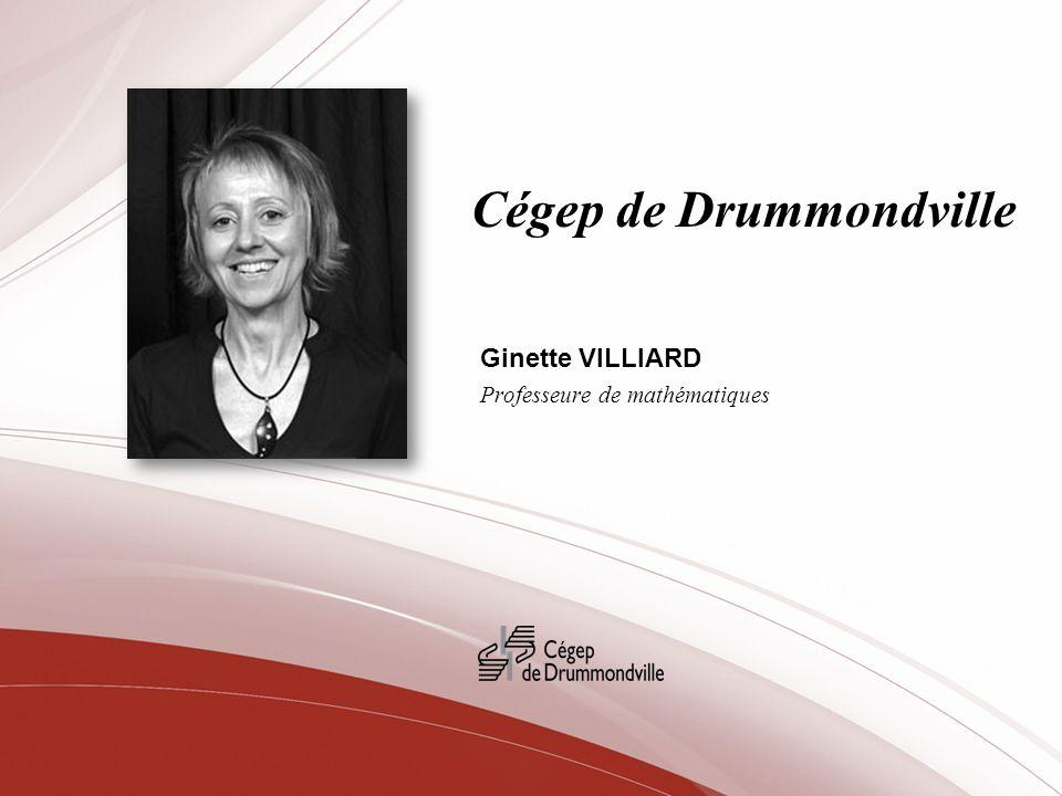 Cégep de Drummondville Ginette VILLIARD Professeure de mathématiques